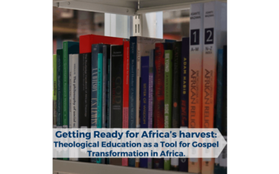 Getting Ready for Africa's harvest: Theological Education as a Tool for Gospel Transformation in Africa