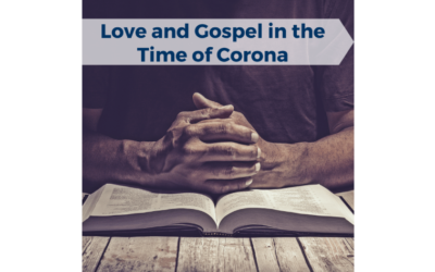 Love and Gospel in the Time of Corona
