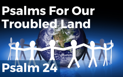 Psalms For Our Troubled Land – Psalm 24