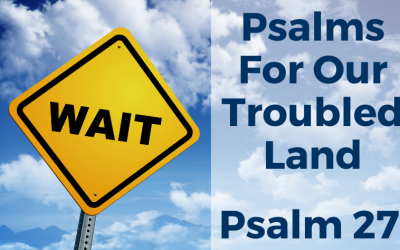PSALM 27. WAIT FOR THE LORD